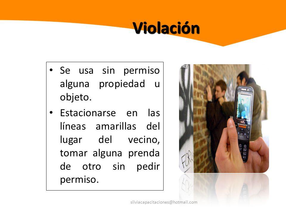 silviacapacitaciones@hotmail.com Violación Se usa sin permiso alguna propiedad u objeto. Estacionarse en las líneas amarillas del lugar del vecino, to