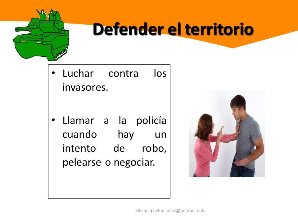 silviacapacitaciones@hotmail.com Defender el territorio Luchar contra los invasores. Llamar a la policía cuando hay un intento de robo, pelearse o neg