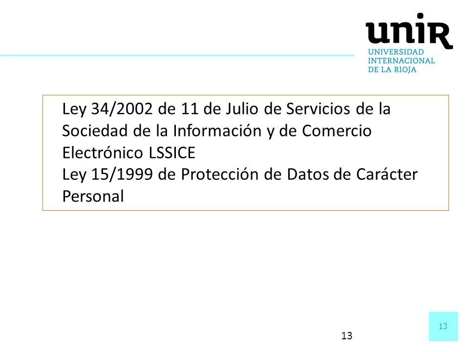 13 Ley 34/2002 de 11 de Julio de Servicios de la Sociedad de la Información y de Comercio Electrónico LSSICE Ley 15/1999 de Protección de Datos de Car