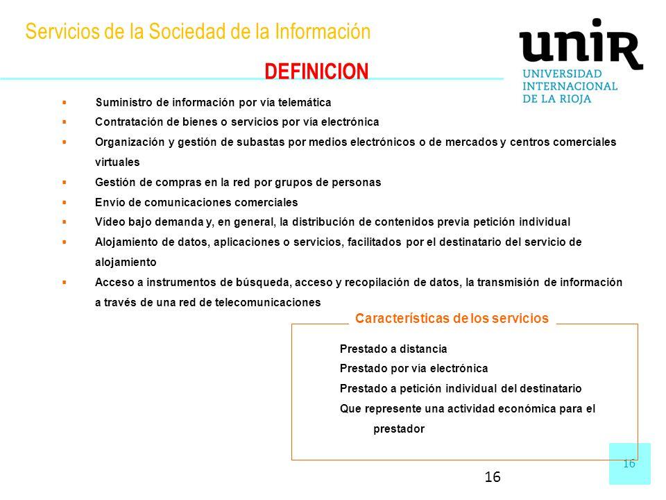 16 Servicios de la Sociedad de la Información DEFINICION Suministro de información por vía telemática Contratación de bienes o servicios por vía elect