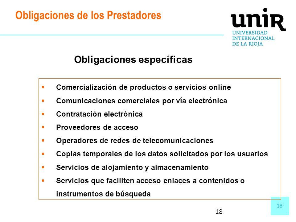 18 Obligaciones de los Prestadores Obligaciones específicas Comercialización de productos o servicios online Comunicaciones comerciales por vía electr