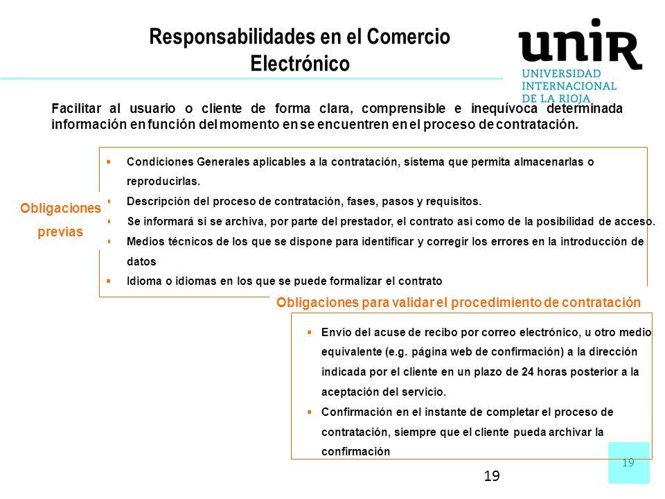 19 Responsabilidades en el Comercio Electrónico Facilitar al usuario o cliente de forma clara, comprensible e inequívoca determinada información en fu