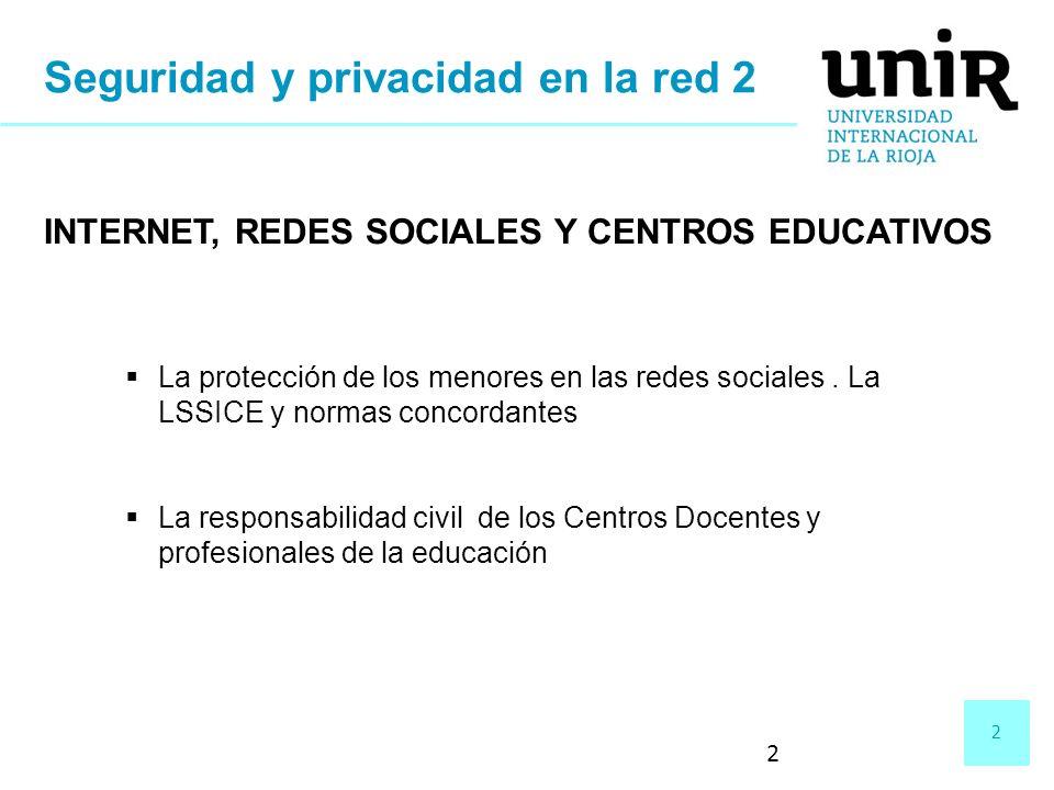 2 2 Seguridad y privacidad en la red 2 La protección de los menores en las redes sociales. La LSSICE y normas concordantes La responsabilidad civil de