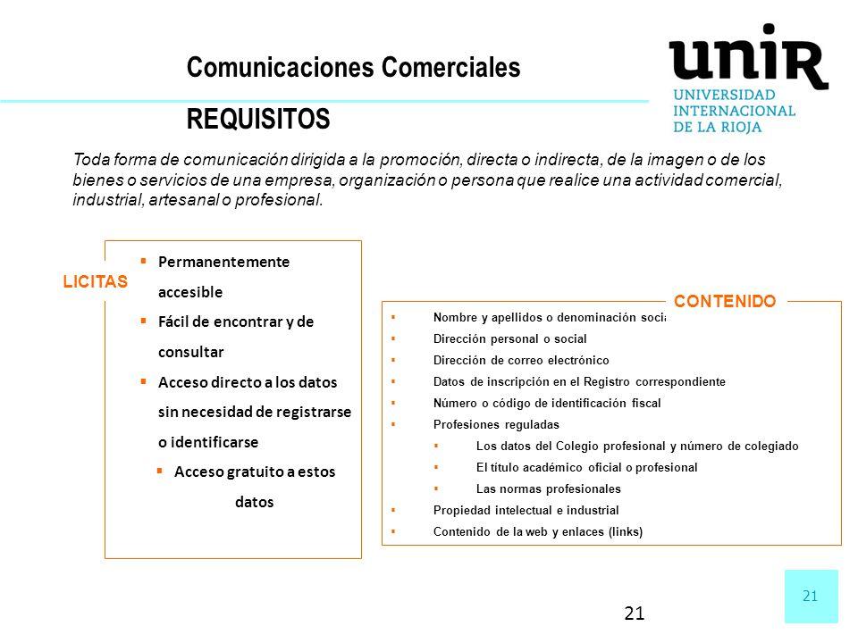 21 Comunicaciones Comerciales REQUISITOS Toda forma de comunicación dirigida a la promoción, directa o indirecta, de la imagen o de los bienes o servi