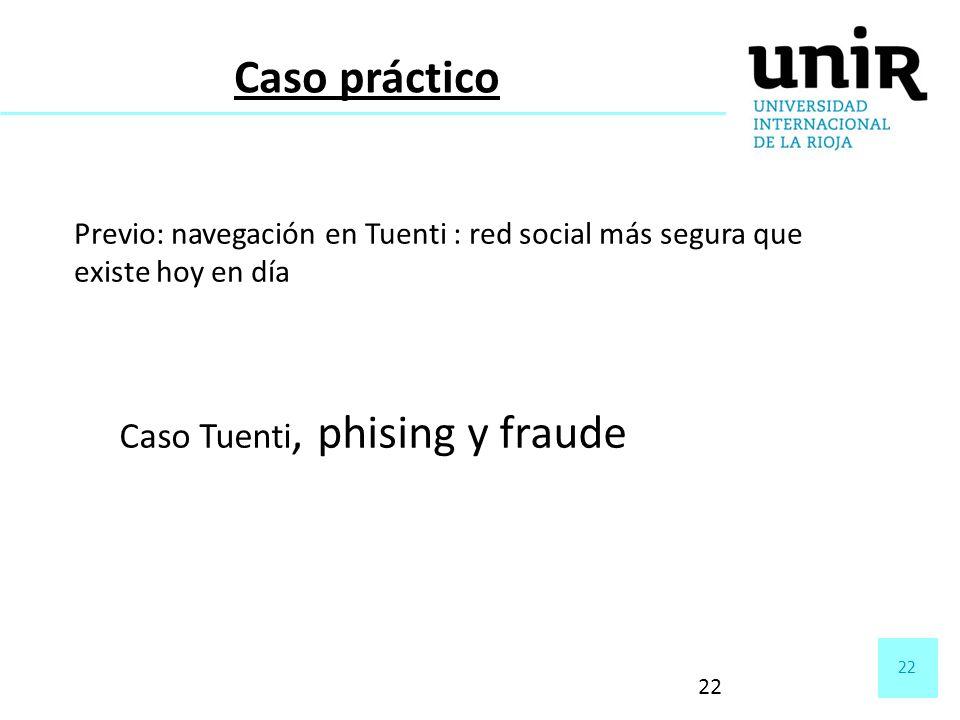 22 Caso Tuenti, phising y fraude Caso práctico Previo: navegación en Tuenti : red social más segura que existe hoy en día