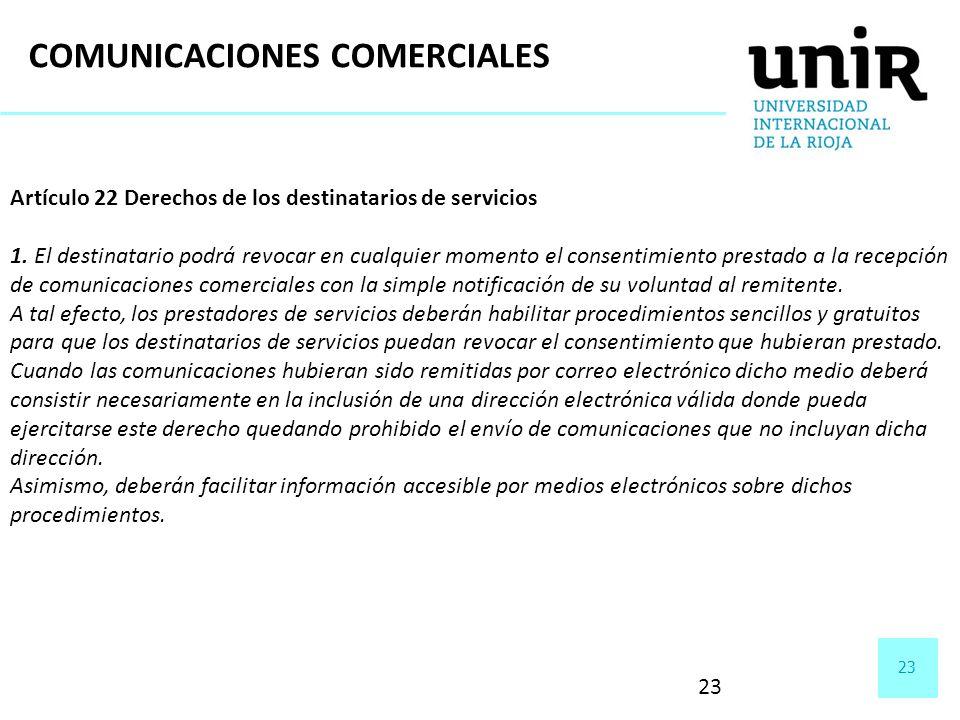 23 Artículo 22 Derechos de los destinatarios de servicios 1. El destinatario podrá revocar en cualquier momento el consentimiento prestado a la recepc