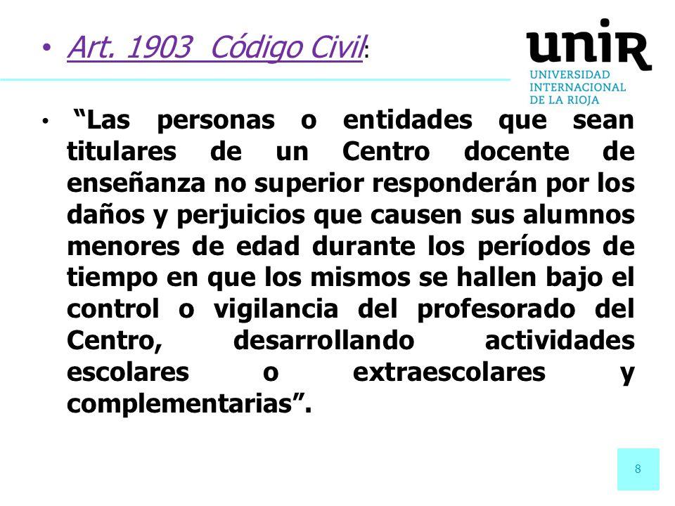 8 Art. 1903 Código Civil : Las personas o entidades que sean titulares de un Centro docente de enseñanza no superior responderán por los daños y perju