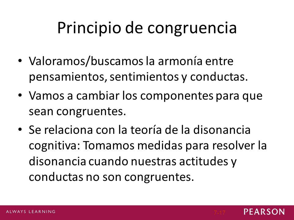 7-17 Principio de congruencia Valoramos/buscamos la armonía entre pensamientos, sentimientos y conductas. Vamos a cambiar los componentes para que sea