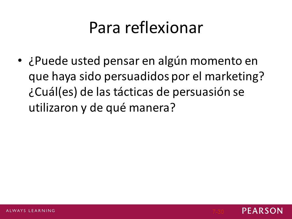 Para reflexionar ¿Puede usted pensar en algún momento en que haya sido persuadidos por el marketing? ¿Cuál(es) de las tácticas de persuasión se utiliz