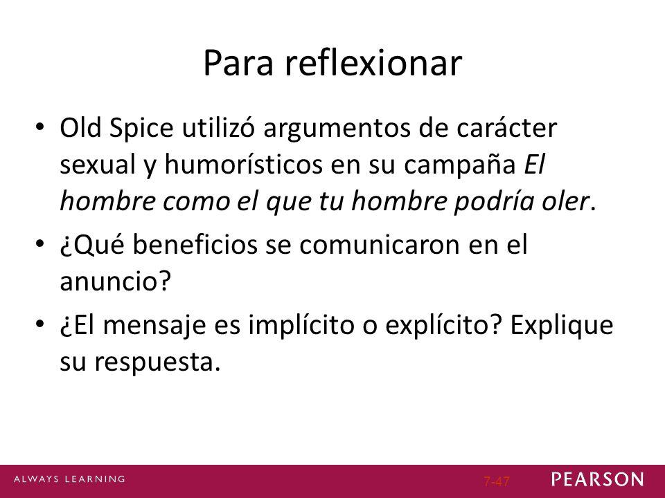 7-47 Para reflexionar Old Spice utilizó argumentos de carácter sexual y humorísticos en su campaña El hombre como el que tu hombre podría oler. ¿Qué b