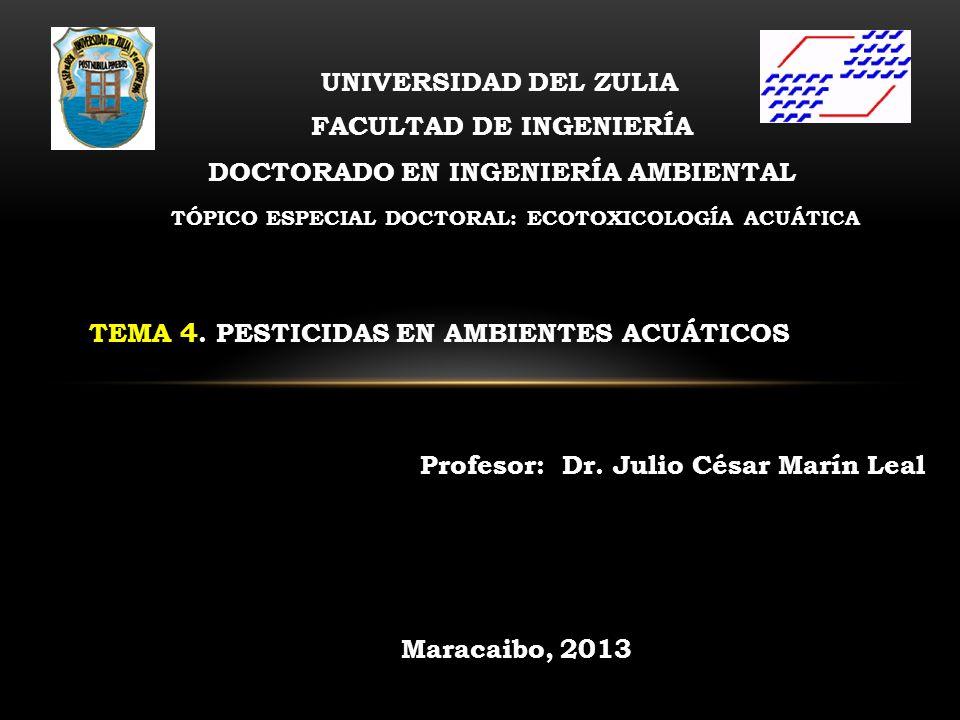 DOCTORADO EN INGENIERÍA AMBIENTAL UNIVERSIDAD DEL ZULIA FACULTAD DE INGENIERÍA TÓPICO ESPECIAL DOCTORAL: ECOTOXICOLOGÍA ACUÁTICA TEMA 4. PESTICIDAS EN