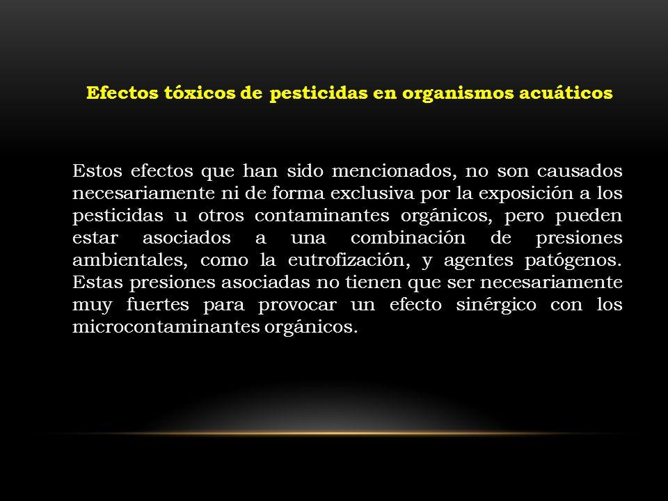 Estos efectos que han sido mencionados, no son causados necesariamente ni de forma exclusiva por la exposición a los pesticidas u otros contaminantes