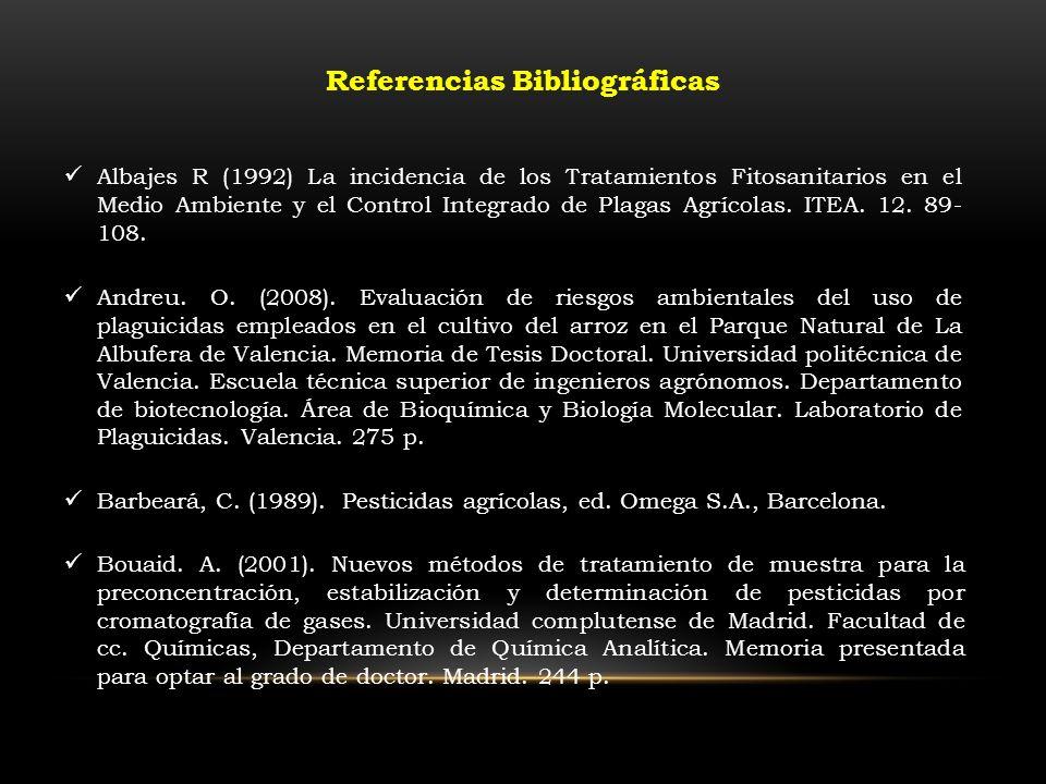 Referencias Bibliográficas Bouaid. A. (2001). Nuevos métodos de tratamiento de muestra para la preconcentración, estabilización y determinación de pes