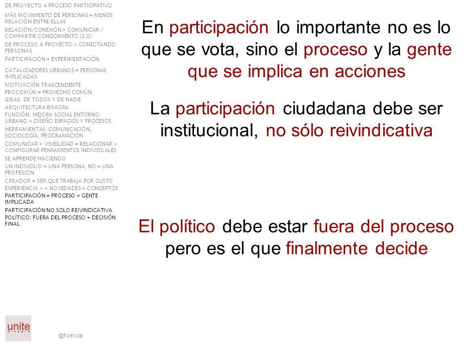 @fidelvza La participación ciudadana debe ser institucional, no sólo reivindicativa El político debe estar fuera del proceso pero es el que finalmente