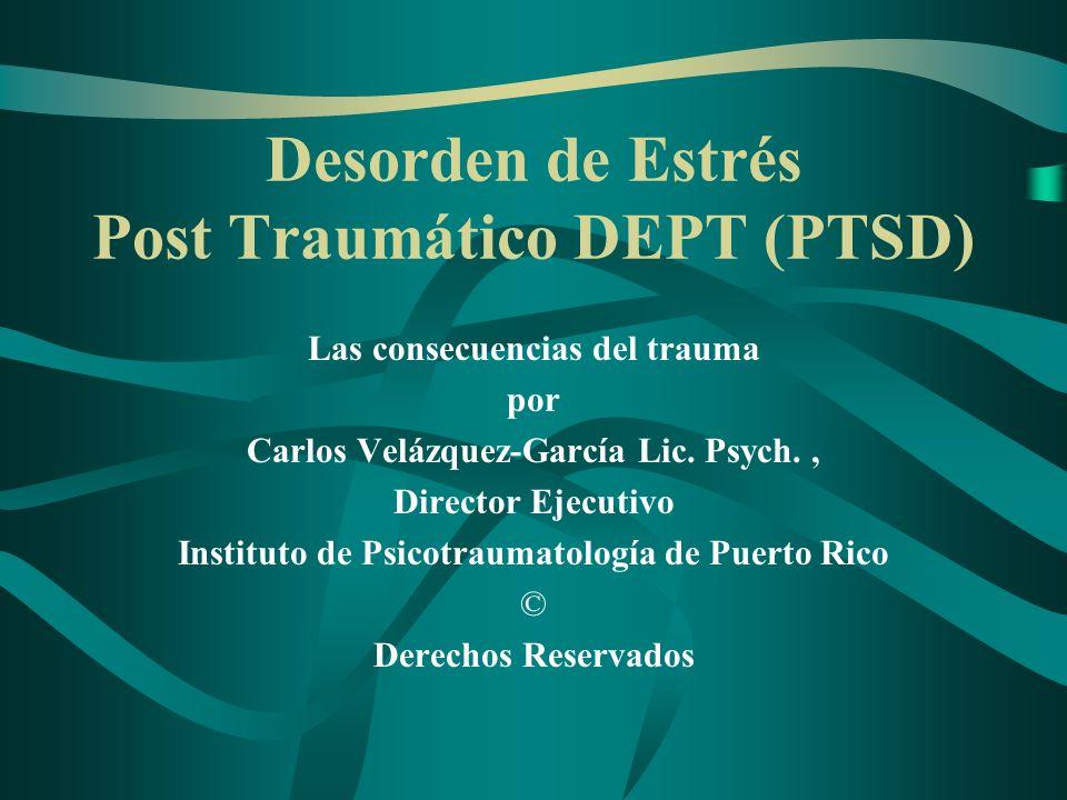 DEPT DSM-IV Criterios diagnósticos (continua) C.Evitar/ insensibilización La persona evita los estímulos asociados con el evento traumático y refleja insensibilización de la respuesta general, la cual no estaba presente antes del evento.