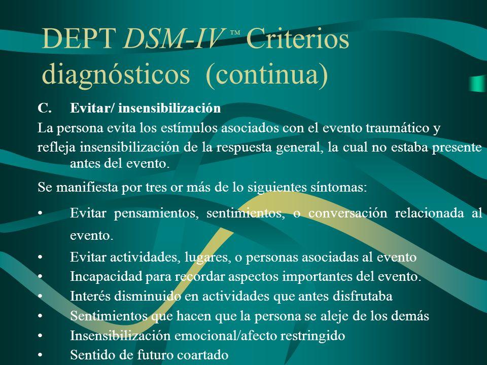 DEPT DSM-IV Criterios diagnósticos (continua) C.Evitar/ insensibilización La persona evita los estímulos asociados con el evento traumático y refleja
