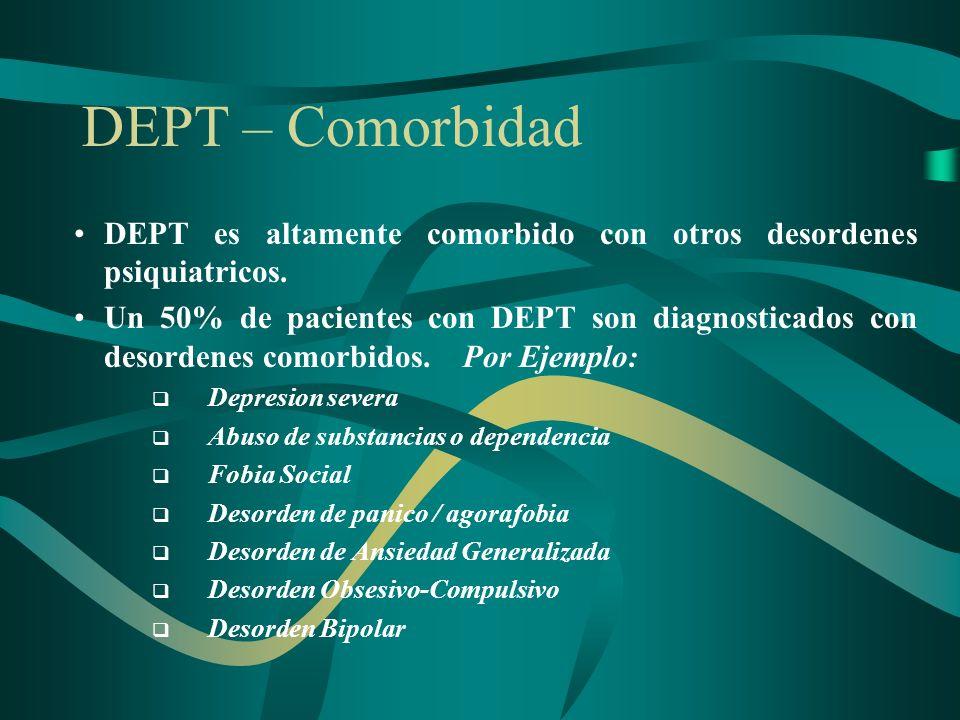 DEPT – Comorbidad DEPT es altamente comorbido con otros desordenes psiquiatricos. Un 50% de pacientes con DEPT son diagnosticados con desordenes comor