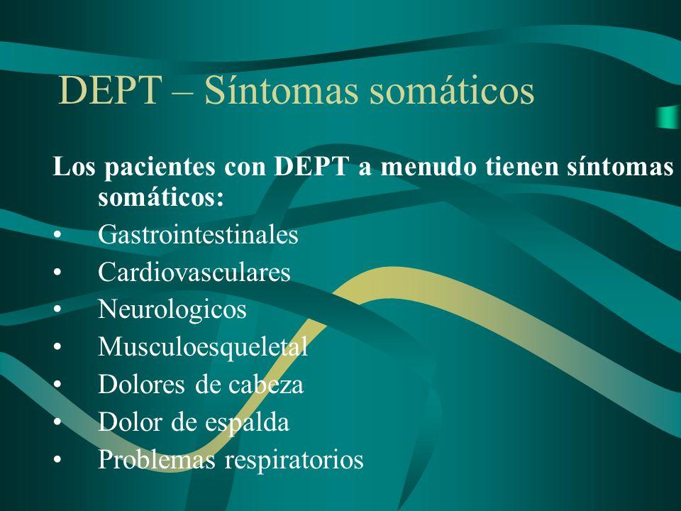 DEPT – Síntomas somáticos Los pacientes con DEPT a menudo tienen síntomas somáticos: Gastrointestinales Cardiovasculares Neurologicos Musculoesqueleta