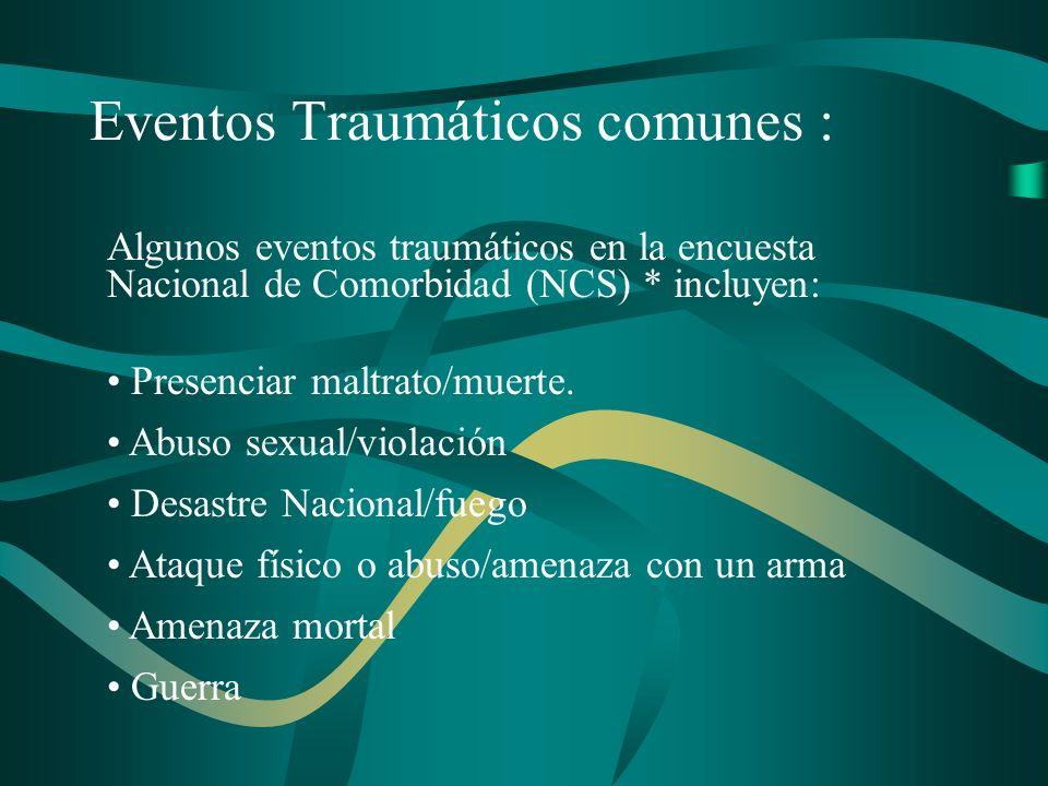 Eventos Traumáticos comunes : Algunos eventos traumáticos en la encuesta Nacional de Comorbidad (NCS) * incluyen: Presenciar maltrato/muerte. Abuso se