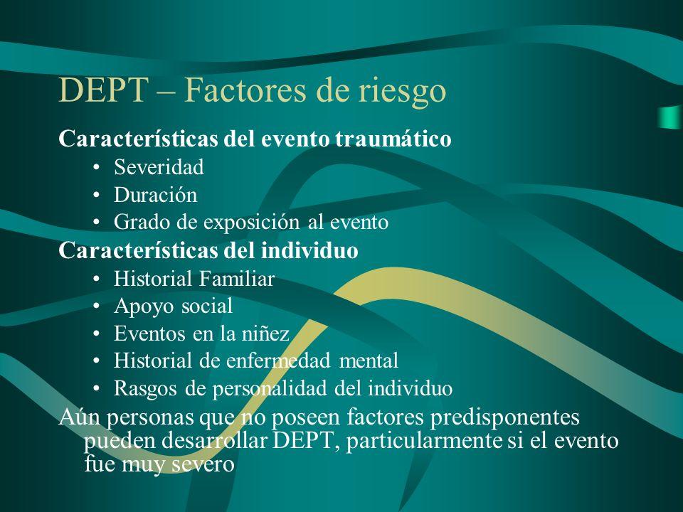 DEPT – Factores de riesgo Características del evento traumático Severidad Duración Grado de exposición al evento Características del individuo Histori