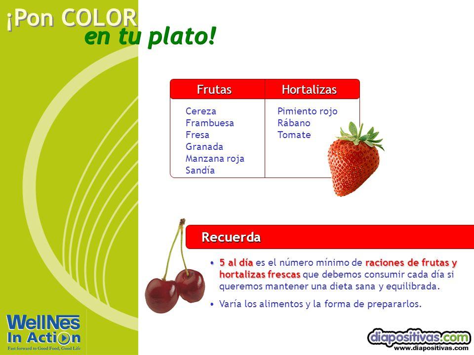 en tu plato! ¡Pon COLOR Recuerda 5 al díaraciones de frutas y hortalizas frescas5 al día es el número mínimo de raciones de frutas y hortalizas fresca
