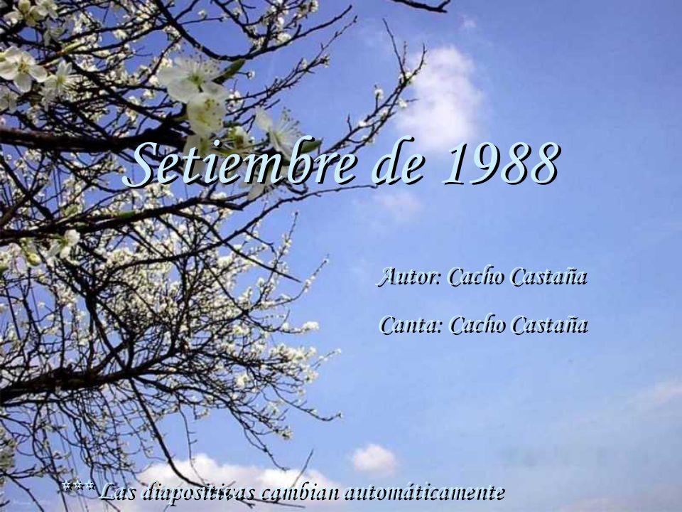 Setiembre de 1988 Setiembre de 1988 Autor: Cacho Castaña Canta: Cacho Castaña Autor: Cacho Castaña Canta: Cacho Castaña *** Las diapositivas cambian automáticamente