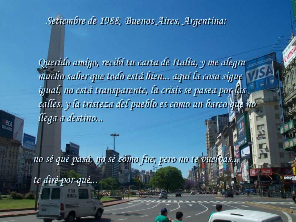 Setiembre de 1988, Buenos Aires, Argentina: Setiembre de 1988, Buenos Aires, Argentina: Querido amigo, recibí tu carta de Italia, y me alegra mucho saber que todo está bien...