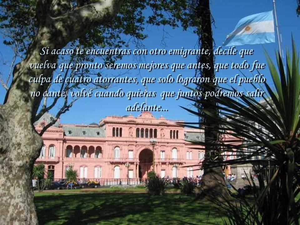 Buenos Aires sigue llena de gorriones, hay nuevos poetas que escriben sus tangos y hay nuevos cantores, y sigue teniendo la vieja locura, que al dobla