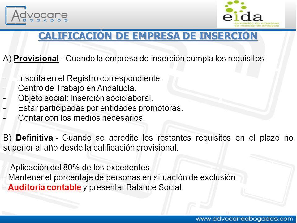 CALIFICACIÓN DE EMPRESA DE INSERCIÓN A) Provisional.- Cuando la empresa de inserción cumpla los requisitos: -Inscrita en el Registro correspondiente.