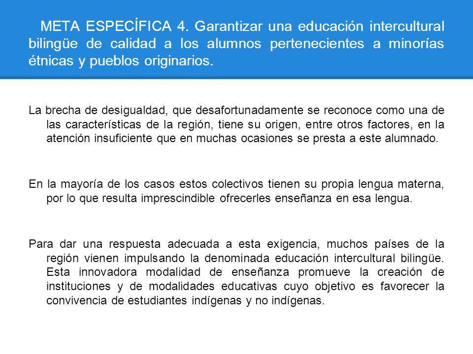 META ESPECÍFICA 4. Garantizar una educación intercultural bilingüe de calidad a los alumnos pertenecientes a minorías étnicas y pueblos originarios. L