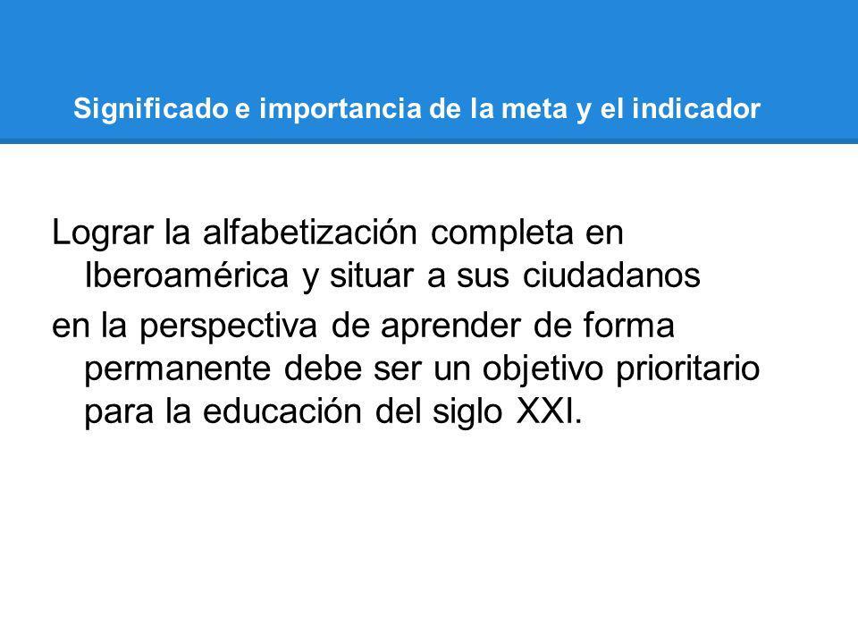 Significado e importancia de la meta y el indicador Lograr la alfabetización completa en Iberoamérica y situar a sus ciudadanos en la perspectiva de a