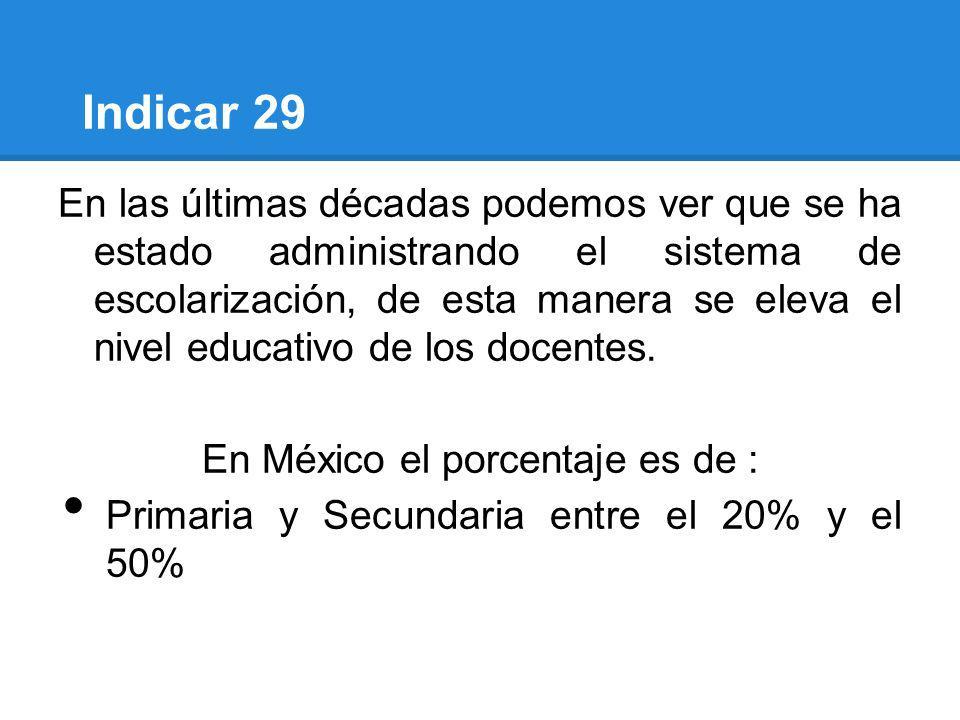 Indicar 29 En las últimas décadas podemos ver que se ha estado administrando el sistema de escolarización, de esta manera se eleva el nivel educativo