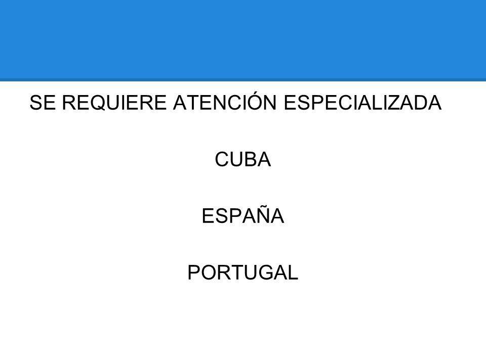 SE REQUIERE ATENCIÓN ESPECIALIZADA CUBA ESPAÑA PORTUGAL