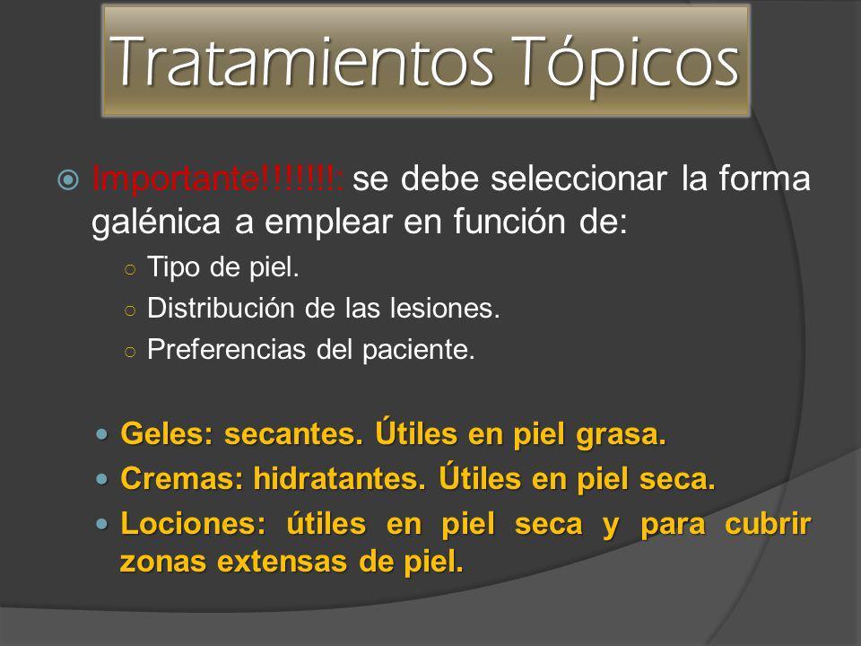 Tratamientos Tópicos Importante!!!!!!!: se debe seleccionar la forma galénica a emplear en función de: Tipo de piel. Distribución de las lesiones. Pre