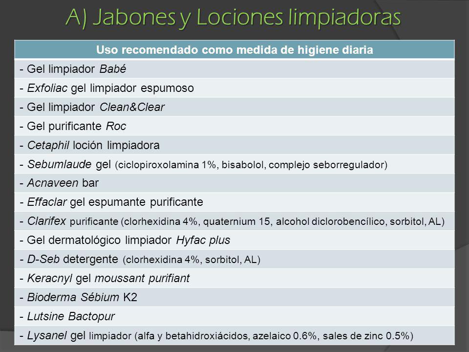 A) Jabones y Lociones limpiadoras Uso recomendado como medida de higiene diaria - Gel limpiador Babé - Exfoliac gel limpiador espumoso - Gel limpiador
