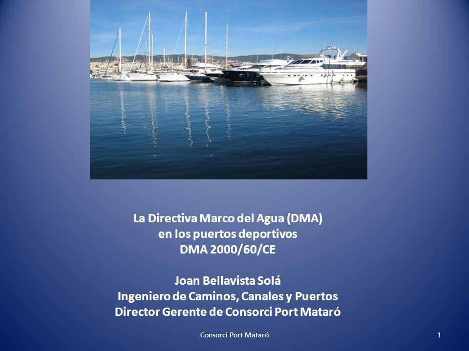 La Directiva Marco del Agua (DMA) en los puertos deportivos DMA 2000/60/CE Joan Bellavista Solá Ingeniero de Caminos, Canales y Puertos Director Geren