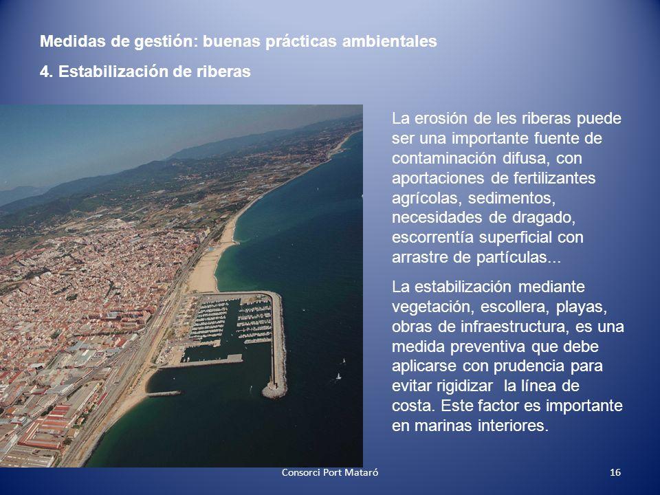 Medidas de gestión: buenas prácticas ambientales 4. Estabilización de riberas La erosión de les riberas puede ser una importante fuente de contaminaci