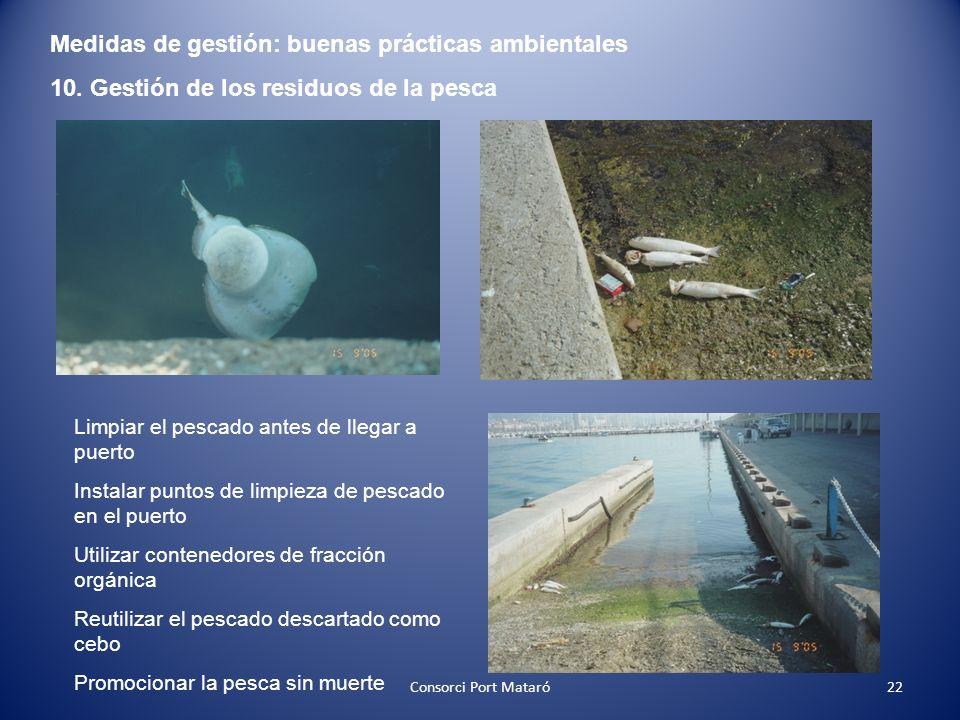 Medidas de gestión: buenas prácticas ambientales 10. Gestión de los residuos de la pesca Limpiar el pescado antes de llegar a puerto Instalar puntos d