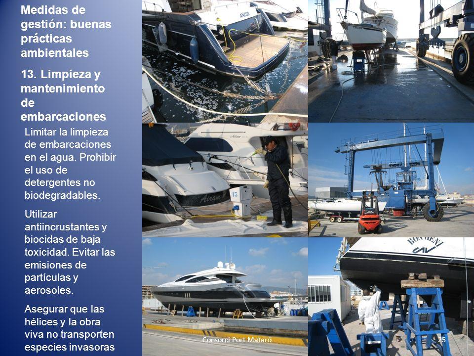 Medidas de gestión: buenas prácticas ambientales 13. Limpieza y mantenimiento de embarcaciones Limitar la limpieza de embarcaciones en el agua. Prohib