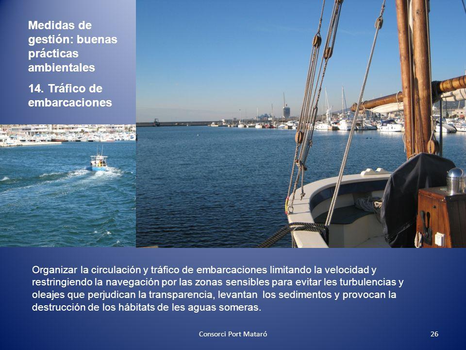 Medidas de gestión: buenas prácticas ambientales 14. Tráfico de embarcaciones Organizar la circulación y tráfico de embarcaciones limitando la velocid