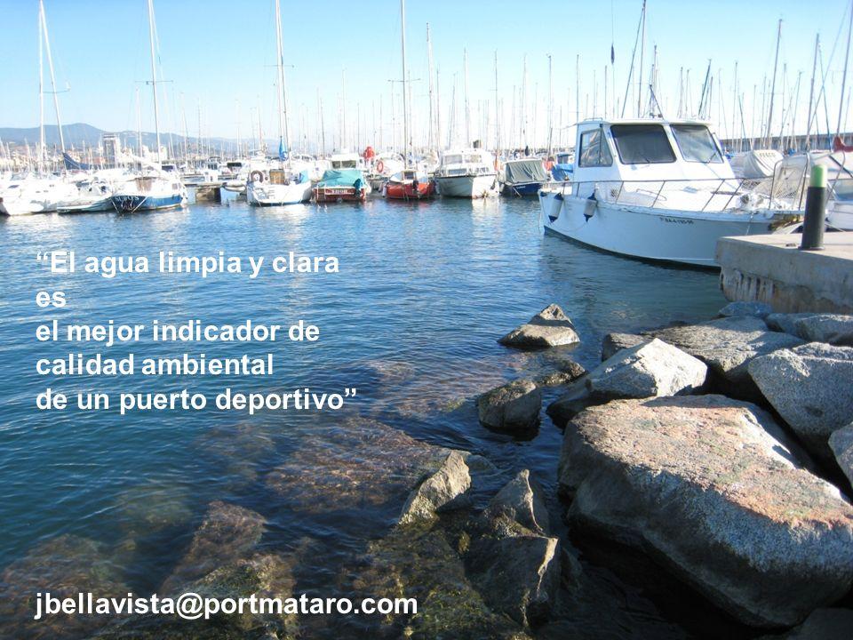 28 El agua limpia y clara es el mejor indicador de calidad ambiental de un puerto deportivo jbellavista@portmataro.com