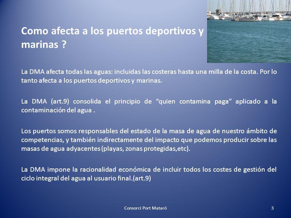 Como afecta a los puertos deportivos y marinas ? La DMA afecta todas las aguas: incluidas las costeras hasta una milla de la costa. Por lo tanto afect