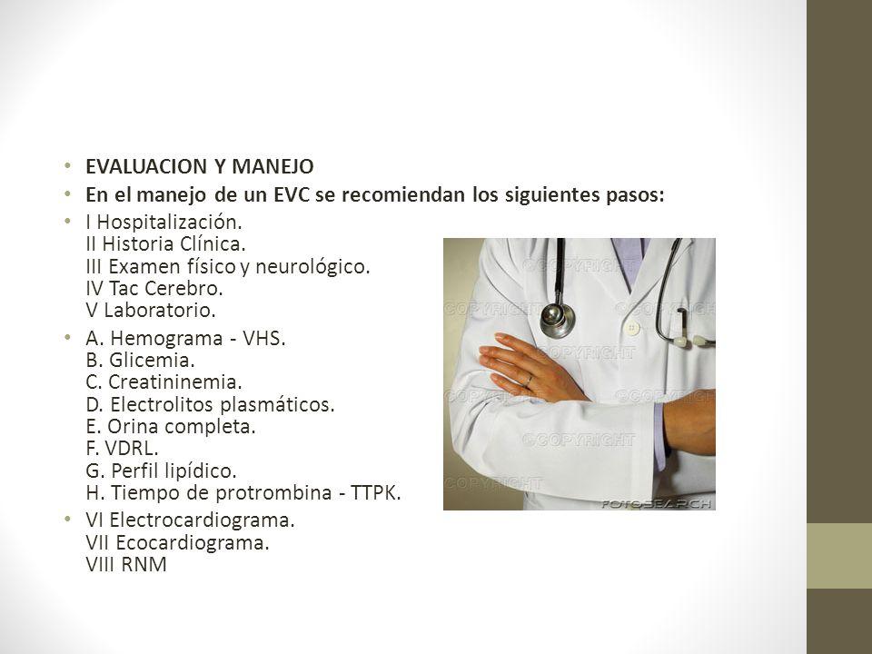 EVALUACION Y MANEJO En el manejo de un EVC se recomiendan los siguientes pasos: I Hospitalización.