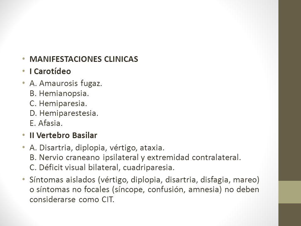 MANIFESTACIONES CLINICAS I Carotídeo A.Amaurosis fugaz.
