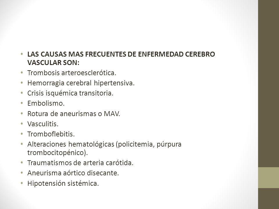 LAS CAUSAS MAS FRECUENTES DE ENFERMEDAD CEREBRO VASCULAR SON: Trombosis arteroesclerótica.