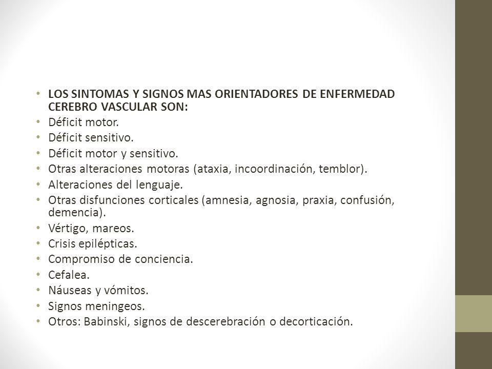LOS SINTOMAS Y SIGNOS MAS ORIENTADORES DE ENFERMEDAD CEREBRO VASCULAR SON: Déficit motor.