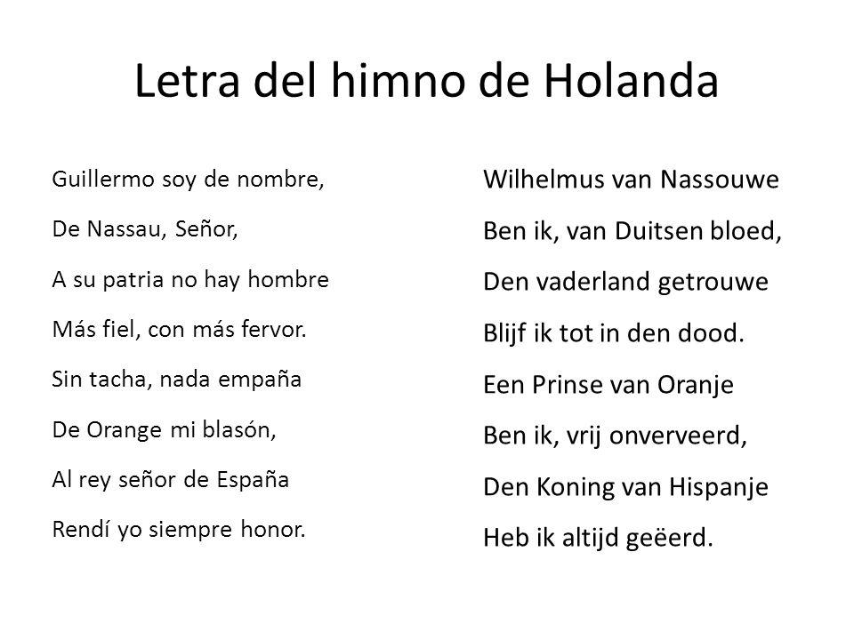 Letra del himno de Holanda Guillermo soy de nombre, De Nassau, Señor, A su patria no hay hombre Más fiel, con más fervor. Sin tacha, nada empaña De Or