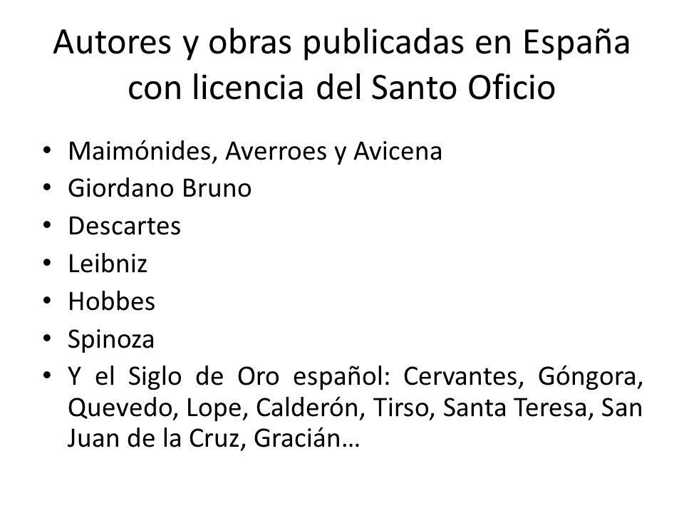 Autores y obras publicadas en España con licencia del Santo Oficio Maimónides, Averroes y Avicena Giordano Bruno Descartes Leibniz Hobbes Spinoza Y el