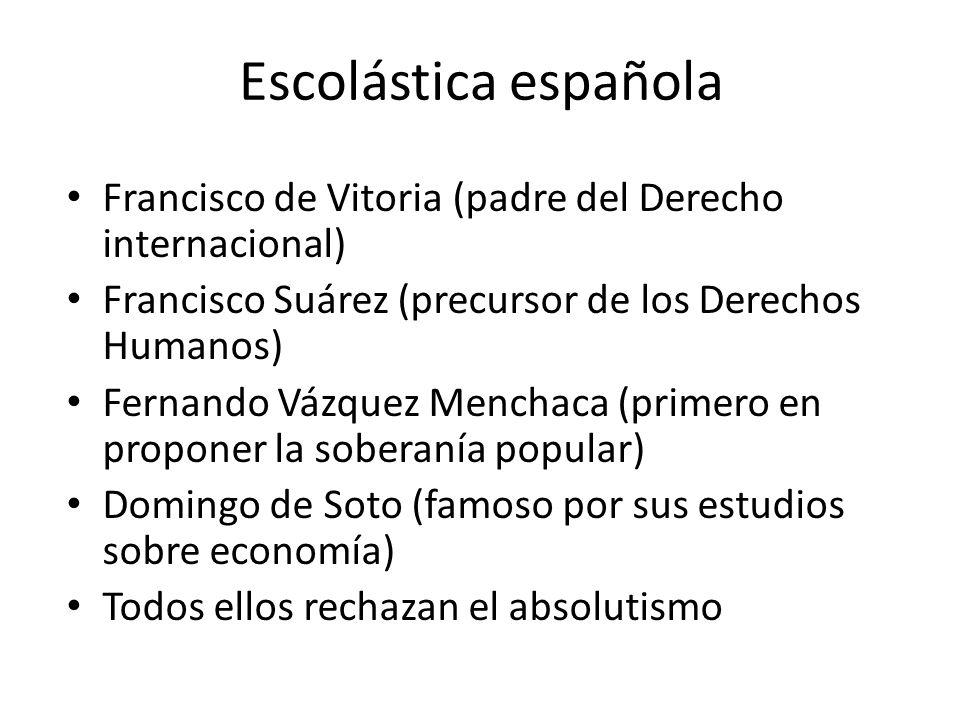 Escolástica española Francisco de Vitoria (padre del Derecho internacional) Francisco Suárez (precursor de los Derechos Humanos) Fernando Vázquez Menc