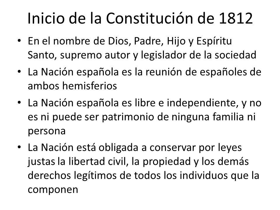 Inicio de la Constitución de 1812 En el nombre de Dios, Padre, Hijo y Espíritu Santo, supremo autor y legislador de la sociedad La Nación española es